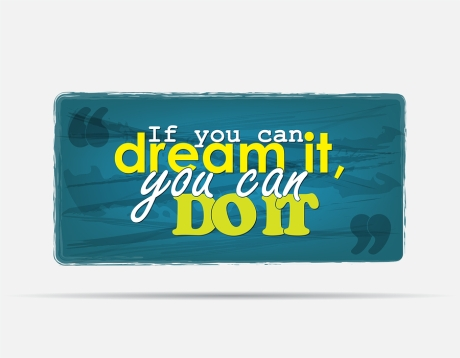 If You Can Dream of Something, You Can Achieve It!