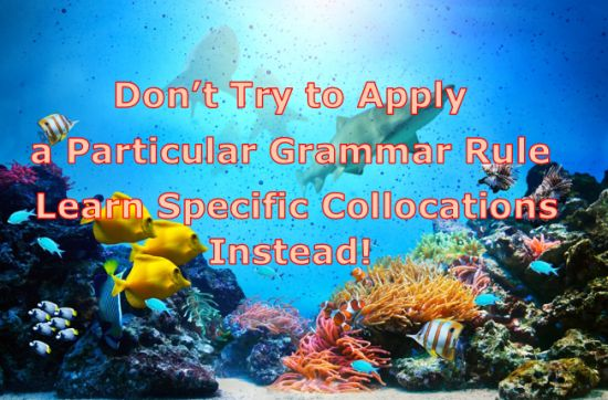 Don't apply grammar rules - learn collocations!