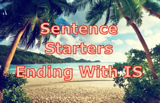 English sentence starters ending with IS